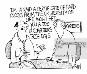 """I'm afraid a certificate of hard knocks from the university of life wont get you a job in computers these days."""